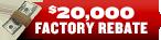 $20,000 Factory Rebate